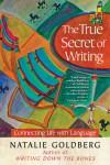 The True Secret of Writing - Natalie Goldberg