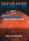 Trailblazing Mars: NASA's Next Giant Leap - Pat Duggins