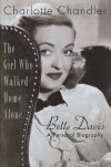 The Girl Who Walked Home Alone: A Personal Biography of Bette Davis - Charlotte Chandler
