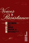 Voices of Resistance: Muslim Women on War, Faith and Sexuality - Sarah Husain