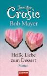 Heiße Liebe zum Dessert - Jennifer Crusie, Bob Mayer