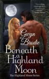 Beneath A Highland Moon (The Highland Moon #1) - Gwyn Brodie