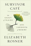 Survivor Cafe: The Legacy of trauma and the Labyrinth of Memory - Elizabeth Rosner