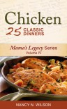 CHICKEN - 25 Classic Dinners (Mama's Legacy Series) - Nancy N. Wilson