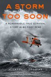 A Storm Too Soon: A Remarkable True Survival Story in 80 Foot Seas (True Storm Rescues) - Michael J. Tougias