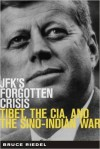 JFK's Forgotten Crisis: Tibet, the CIA, and Sino-Indian War - Riedel,  Bruce