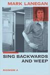 Sing Backwards and Weep: A Memoir - Mark Lanegan