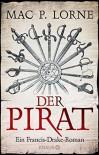 Der Pirat: Ein Francis-Drake-Roman - Mac P. Lorne