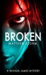 Broken (Nevada James #1) (Nevada James Mysteries) - Matthew Storm
