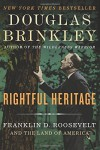Rightful Heritage: Franklin D. Roosevelt and the Land of America - Douglas Brinkley