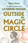 Catherine Dickens: Outside the Magic Circle - Heera Datta