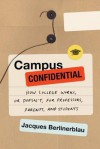 Campus Confidential: How College Works, or Doesn't, for Professors, Parents, and Students - Jacques Berlinerblau