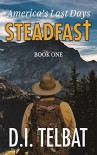 STEADFAST Book One: America's Last Days (The Steadfast Series 1) - D.I. Telbat