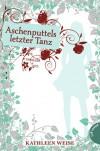 Aschenputtels letzter Tanz - Kathleen Weise