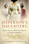 Jefferson's Daughters: Three Sisters, White and Black, in a Young America - Catherine Kerrison
