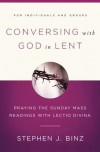 Conversing With God in Lent: Praying the Sunday Mass Readings With Lectio Divina - Stephen J. Binz
