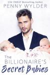 The Billionaire's Secret Babies - Penny Wylder