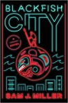 Blackfish City: A Novel - Sam J. Miller
