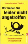 Wir Haben Sie Leider Nicht Angetroffen Überleben Mit Der Deutschen Post - Hans-Hermann Thielke