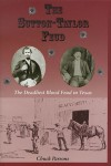 The Sutton-Taylor Feud: The Deadliest Blood Feud in Texas - Chuch Parsons