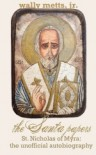 The Santa Papers: the unofficial autobiography of St. Nicholas of Myra - Wally Metts