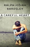 A Careful Heart - Ralph Josiah Bardsley