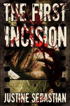 The First Incision - Justine Sebastian