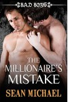 The Millionaire's Mistake: Bad Boys - Sean Michael
