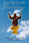 What Do You Do With a Chocolate Jesus?: An Irreverent History of Christianity - Thomas Quinn