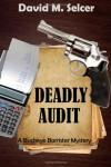 Deadly Audit: A Buckeye Barrister Mystery (Buckeye Barrister Mysteries) - David M Selcer
