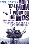 Don't Tell Mum I Work on the Rigs, She Thinks I'm a Piano Player in a Whorehouse - Paul Carter