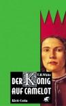 Der König auf Camelot 1-4 - T.H. White, Rüdiger Rocholl