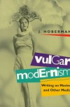 Vulgar Modernism: Writing on Movies and Other Media - J. Hoberman