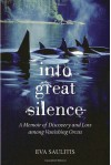 Into Great Silence: A Memoir of Discovery and Loss among Vanishing Orcas - Eva Saulitis