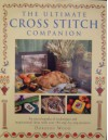 The Ultimate Cross Stitch Companion: An Encyclopedia of Techniques and Inspirational Ideas with Over 150 Step-by-step Projects - DOROTHY WOOD