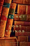 The Secret of Lost Things - Sheridan Hay