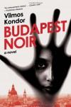 Budapest Noir: A Novel - Vilmos Kondor, Paul Olchvary