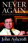 Never Again: Securing America and Restoring Justice - John Ashcroft