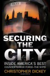 Securing the City: Inside America's Best Counterterror Force--The NYPD - Christopher Dickey