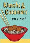 Kimchi & Calamari - Rose Kent