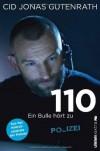 110: Ein Bulle hört zu  -  Aus der Notrufzentrale der Polizei - Cid Jonas Gutenrath