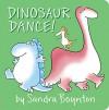 Dinosaur Dance! - Sandra Boynton, Sandra Boynton