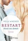 Restart - Heute wie damals - Mela Wagner