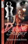 Dream Shaper - Blutsvermächtnis - Kathy Felsing