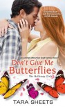 Don't Give Me Butterflies - Tara Sheets