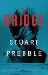THE BRIDGE - STUART PREBBLE