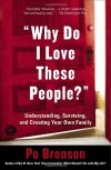 """Why Do I Love These People?"": Understanding, Surviving, and Creating Your Own Family - Po Bronson"