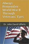 Always Remember - World War II Through Veterans' Eyes - Dr. John David Ulferts