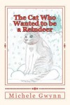 The Cat Who Wanted to Be a Reindeer - Michele E. Gwynn