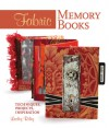 Fabric Memory Books: Techniques, Projects, Inspiration - Lesley Riley